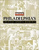 Philadelphia's Greatest Sports Moments, Philadelphia Daily News Staff, 1582613524