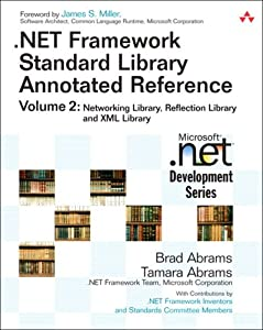 .NET Framework Standard Library Annotated Reference, Volume 2: Networking Library, Reflection Library, and XML Library