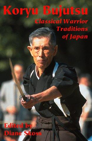 Koryu Bujutsu Classical Warrior Traditions of Japan