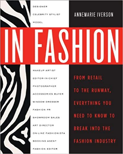 In Fashion From Runway To Retail Everything You Need To Know To Break Into The Fashion Industry Kindle Edition By Iverson Annemarie Von Furstenberg Diane Arts Photography Kindle Ebooks