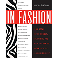 In Fashion: From Runway to Retail, Everything You Need to Know to Break Into the Fashion Industry (English Edition)