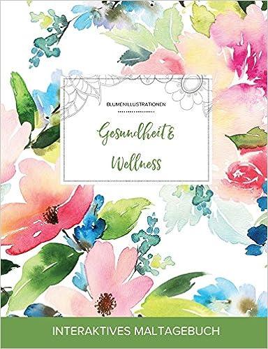 Maltagebuch für Erwachsene: Gesundheit & Wellness (Blumenillustrationen, Pastellblumen)