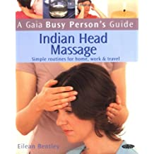 Gaia Busy Person's Guide to Indian Head Massage: Simple Routines for Home, Work, & Travel