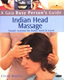 A Gaia Busy Person's Guide to Indian Head Massage: Simple Routines for Home, Work, & Travel