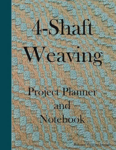 4-Shaft Weaving Project Planner and Notebook: A Journal for 25 Handwoven Textile Projects Created on Your 4-Shaft Loom - Large 8.5