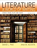 Literature : A World of Writing, Pike, David L. and Acosta, Ana, 0321842111