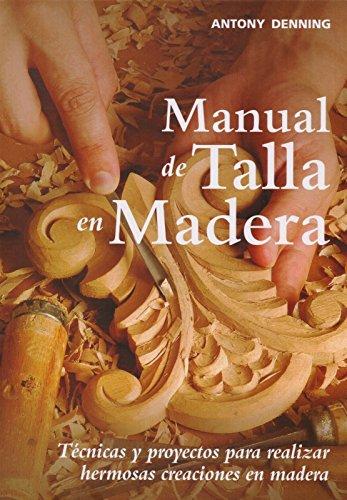 Descargar Libro Manual De Talla En Madera: Técnicas Y Proyectos Para Realizar Hermosas Creaciones En Madera Antony Denning