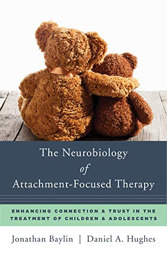 - The Neurobiology of Attachment-Focused Therapy: Enhancing Connection & Trust in the Treatment of Children & Adolescents (Norton Series on Interpersonal Neurobiology)