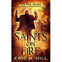 Saints On Fire: A Spiritual Warfare Thriller Novel (The Fire Series Book 3)