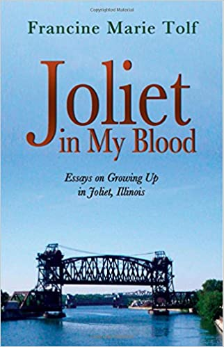 joliet in my blood essays on growing up in joliet illinois  joliet in my blood essays on growing up in joliet illinois francine tolf chila woychik anna o brien 9781935600480 com books