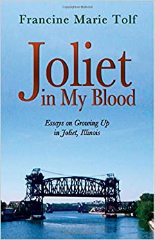 joliet in my blood essays on growing up in joliet illinois  joliet in my blood essays on growing up in joliet illinois