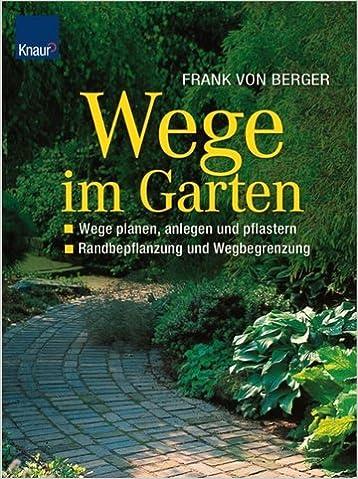 Wege Im Garten: Wege Planen, Anlegen Und Pflastern   Randbepflanzung Und  Wegbegrenzung: Amazon.de: Frank Von Berger: Bücher