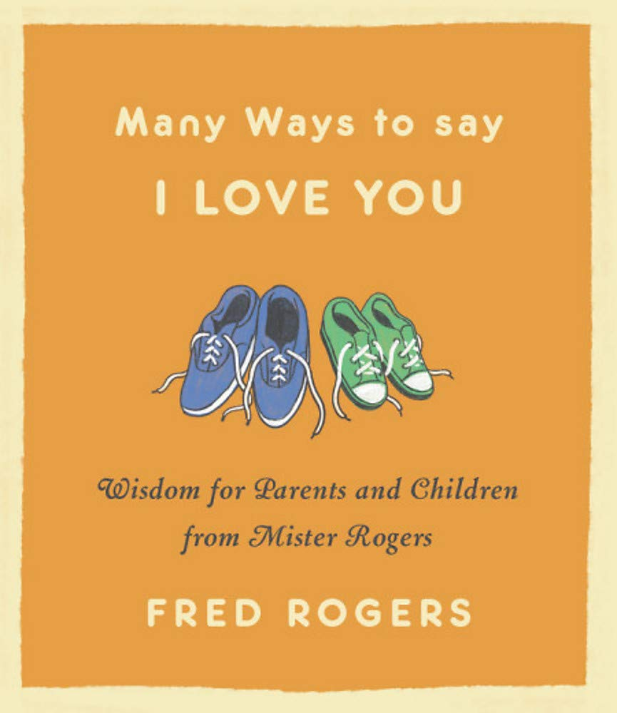 Many Ways To Say I Love You  Wisdom For Parents And Children From Mister Rogers