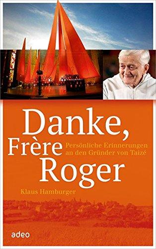 Danke, Frère Roger: Persönliche Erinnerungen an den Gründer von Taizé.