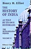 The History of India, As Told by Its Own Historians : The Muhammadan Period, Elliot, Henry Miers, 0543947149