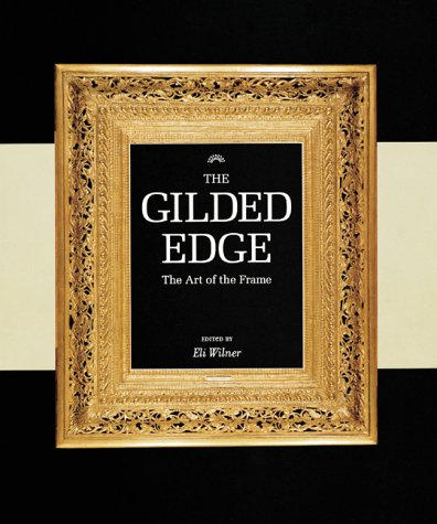 The Gilded Edge: The Art of the Frame (Antique Gilded Frames)