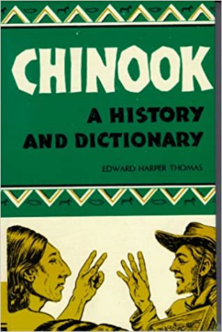 Chinook: A History and Dictionary, Thomas, Edward H.