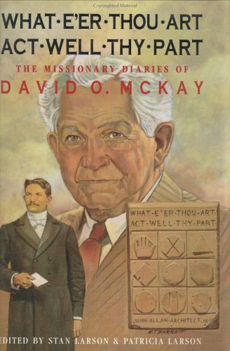 What E'er Thou Art Act Well Thy Part: The Missionary Diaries of David O. McKay