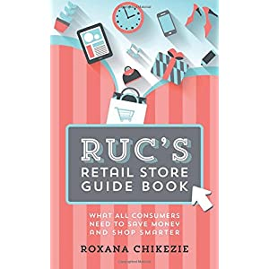 Ruc's Retail Store Guide Book: What All Consumers Need to Save Money and Shop Smarter