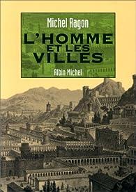 L'homme et les villes par Michel Ragon