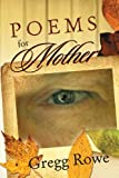 Poems for Mother, Gregg Rowe, 1479787485