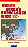 North Korea's Undeclared War, 1953-, Wayne A. Kirkbride, 1565910354