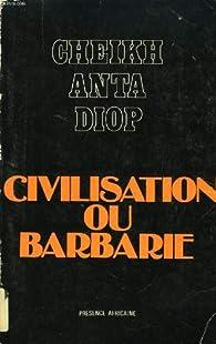 Civilisation Ou Barbarie: Anthropologie Sans Complaisance par Cheikh Anta Diop
