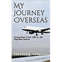 My Journey Overseas: Immigration from +30 to -30 Degrees Celsius (An Immigrant's Guide Book 1)