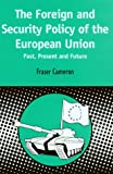 The Foreign and Security Policy of the European Union : Past, Present and Future, Cameron, Fraser, 1841270016