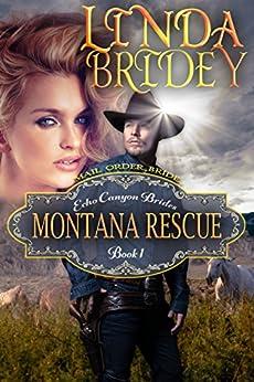 Mail Order Bride - Montana Rescue: Historical Cowboy Romance Novel (Echo Canyon Brides Book 1) by [Bridey, Linda]