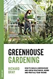 : Greenhouse Gardening: How to Build a Greenhouse and Grow Vegetables, Herbs and Fruit All Year-Round (Urban Homesteading)
