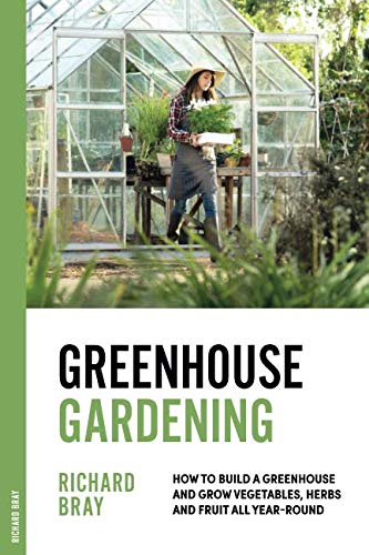 - Greenhouse Gardening: How to Build a Greenhouse and Grow Vegetables, Herbs and Fruit All Year-Round (Urban Homesteading)