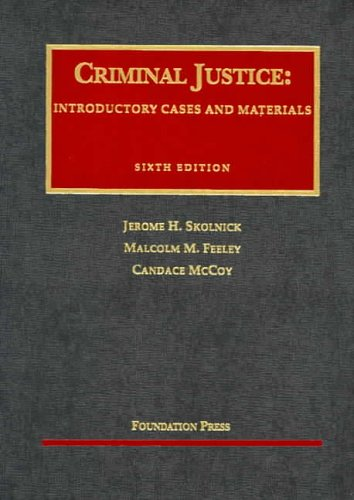 Criminal Justice: Introductory Cases and Materials, 6th (University Casebook Series)