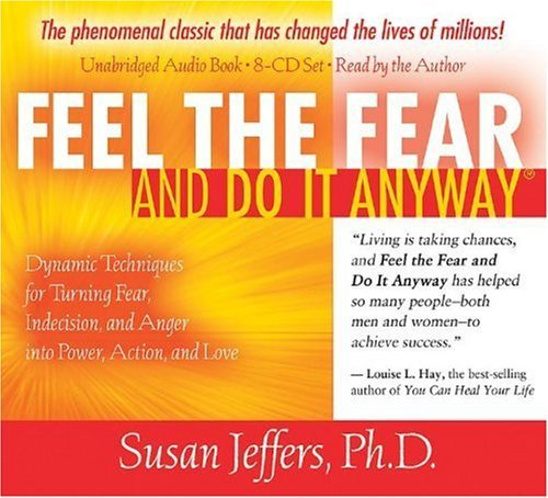 Read Online Feel the Fear and Do It Anyway 8-CD set: Dynamic Techniques for Turning Fear, Indecision, and Anger into Power, Action, and Love [Audiobook, CD] [Audio CD] PDF