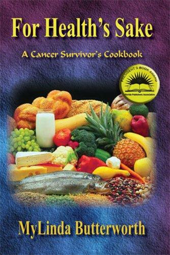 For Health's Sake: A Cancer Survivor's Cookbook by Mylinda Butterworth