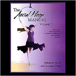 The Aerial Hoop Manual Volume 1 Rebekah Leach 9781300657927