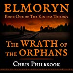 The Wrath of the Orphans: Book One of Elmoryn's The Kinless Trilogy | Chris Philbrook