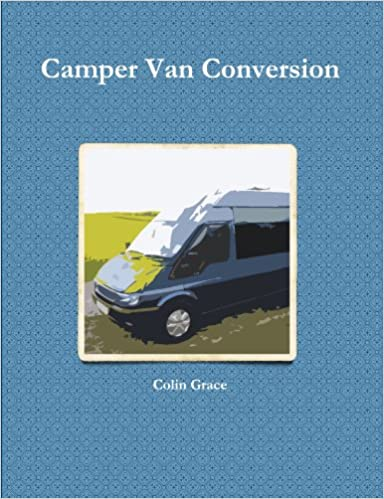 Camper Van Conversion 1 Amazoncouk Colin Grace 9781447511236 Books