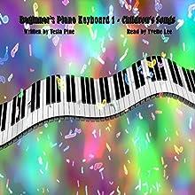 Beginner's Piano Keyboard 1- Children's Songs Audiobook by Tesla Pine Narrated by Yvette Lee