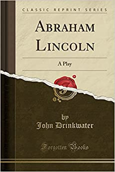 Abraham Lincoln: A Play (Classic Reprint)