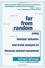 Far from Random: Using Investor Behavior and Trend Analysis to Forecast Market Movement by Richard Lehman (2009-11-18) Hardcover