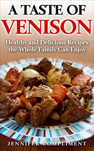 A Taste of Venison: Healthy and Delicious Recipes the Whole Family Can Enjoy by [Compliment, Jennifer]