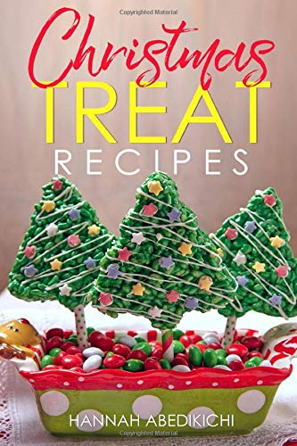 Christmas Treat Recipes  Christmas Cookies Cakes Pies Candies Fudge And Other Delicious Holiday Desserts Cookbook