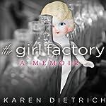 The Girl Factory: A Memoir | Karen Dietrich