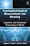 Psychophysiological Measurement and Meaning, Robert Potter and Paul Bolls, 0415994144