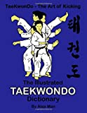 The illustrated Taekwondo dictionary: A great practical guide for Taekwondo students.  The book contains the terms of Taekwondo kicks, punches, ... philosophy. (TaeKwonDo  - The Art of Kicking)