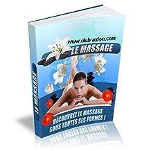 Le Massage Sous Toutes Ses Formes: Les secrets du massage (French Edition)
