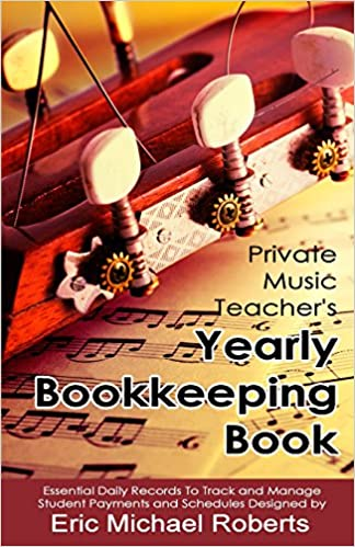 Private Music Teacher's Yearly Bookkeeping Book: Essential Daily Records To Track And Manage Student Payments and Schedules