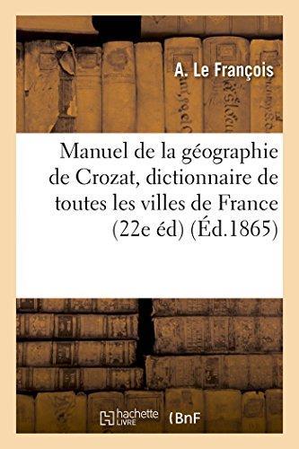 Manuel de la géographie de Crozat, dictionnaire de toutes les villes de France 22 ème Édition
