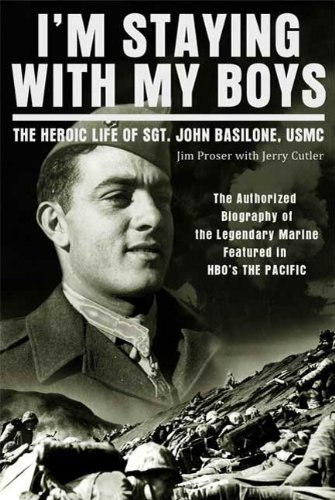 (I'm Staying with My Boys: The Heroic Life of Sgt. John Basilone, USMC)